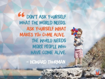HowardThurman-quote-what-makes-you-come-alive
